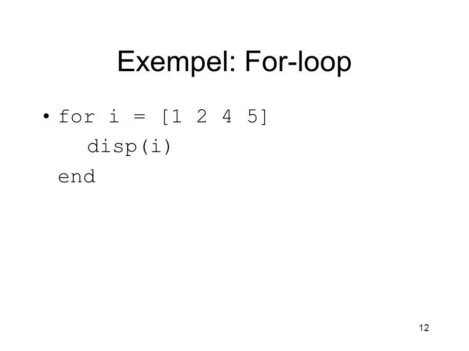 Exempel: For-loop for i = [1 2 4 5] disp(i) end